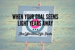 When You Goal Seems Light Years Away